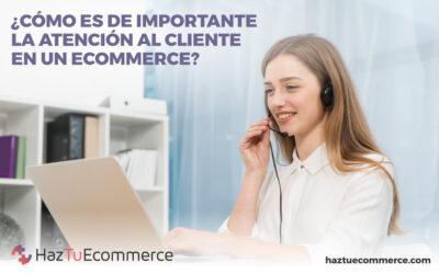 ¿Cómo es de importante la atención al cliente en un ecommerce?